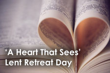 'A Heart That Sees' Lent Retreat Day